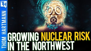 Growing Nuclear Disaster Hidden Pacific Northwest (w/ Tom Carpenter)