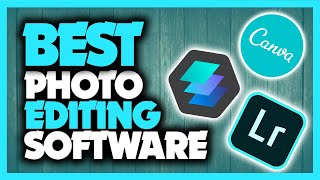 Best Photo Editing Software in 2020 [Free & Paid For Photographers and Creatives]