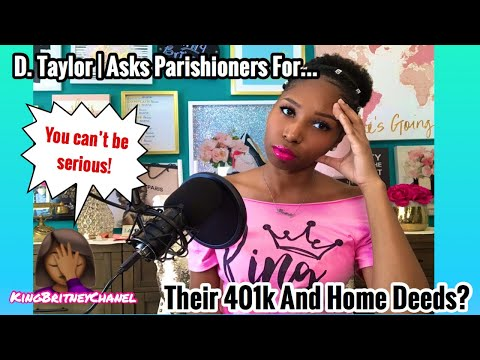 D. Taylor | Asks Parishioners For Their 401k And Home Deeds???