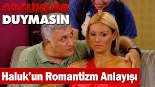 Haluk'un Romantizm Anlayışı! - Çocuklar Duymasın