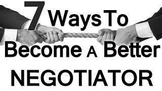 7 Ways To Be A Better Negotiator   Negotiation   How To Negotiate   Negotiating Skills Tips Tricks