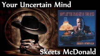 Skeets McDonald - Your Uncertain Mind
