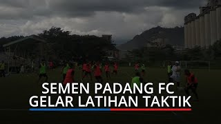 Semen Padang FC Terus Gelar Latihan, Weliansyah: Pekan Ini Fokus Taktikal