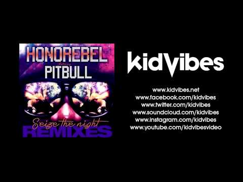 Honorebel Feat. Pitbull - Seize The Night (Kid Vibes Radio Remix) OFFICIAL REMIX!