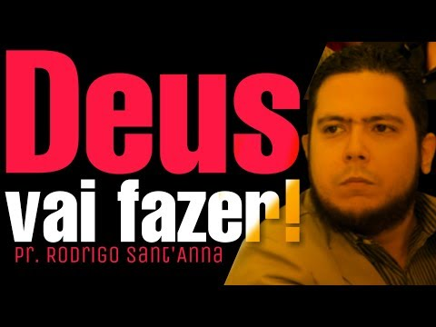 DEUS VAI FAZER! Pr.Rodrigo Sant'Anna