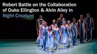 Robert Battle On The Collaboration Of Duke Ellington & Alvin Ailey In Night Creature