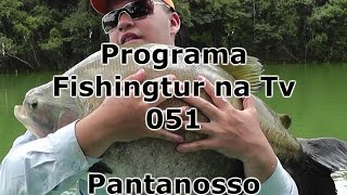 Programa Fishingtur na TV 051 - Pantanosso Pescarias