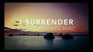 I Surrender - Piano Music I Deep Prayer Music I Healing Music l Meditation Music l Worship Music I