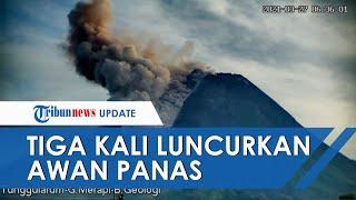 Gunung Merapi 3 Kali Guguran Awan Panas pada Pagi Ini, Ada Potensi Erupsi Eksplosif Sejauh 3 Km