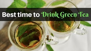 When is the Best Time to Drink Green Tea for Maximum Benefits? | Healthy Living Tips