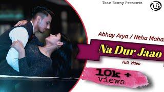 Naa Dur Jaao Song| Karan Benny | Abhay Arya ft   - YouTube