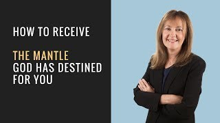 How To Receive The Mantle God Has Destined For You