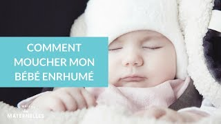 Comment moucher mon bébé enrhumé - La Maison des Maternelles #LMDM