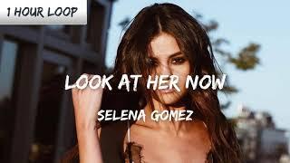 Selena Gomez   Look At Her Now (1 HOUR LOOP)