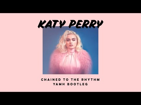 Katy Perry - Chained To The Rhythm ft. Skip Marley (YAMH Bootleg)