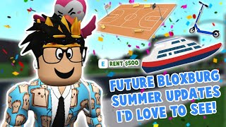 fun future BLOXBURG SUMMER UPDATE FEATURES I'D LIKE TO SEE... lots of things!