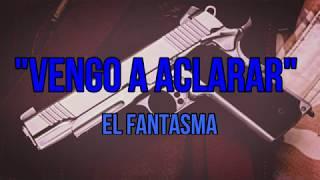 LETRA VENGO A ACLARAR!!! EL FANTASMA