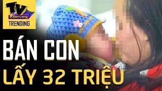 Mẹ ruột đem con sơ sinh 'ĐI BÁN' lấy 32 triệu đồng tiêu xài vì 'KHÔNG MUỐN NUÔI' nữa