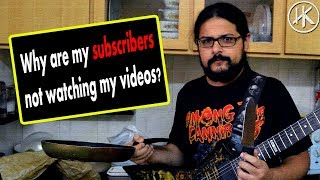 Why are my subscribers not watching my videos?