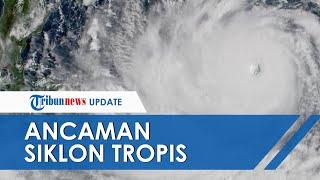 BNPB Kirim Peringatan Dini ke 30 Provinsi soal Ancaman Siklon Tropis Seroja & Dampak yang Muncul