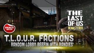 The Last Of Us Factions + Randies Make Me Sick Pt 1 Random Lobby Beefing LULz
