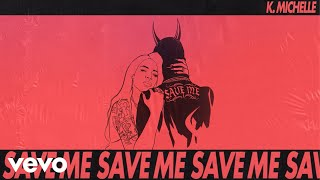K. Michelle   Save Me (Official Audio)