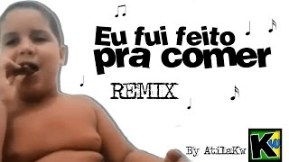 Eu fui feito pra comer - Remix by AtilaKw
