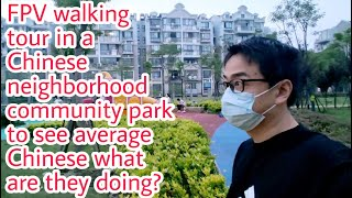 FPV walking tour in a Chinese neighborhood community park to see average Chinese what are they doing