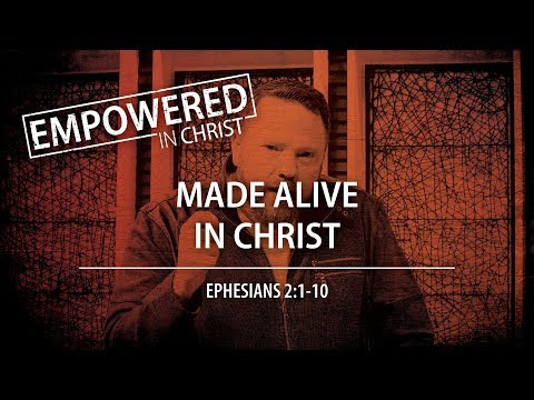"""Made Alive In Christ"" (Eph. 2:1-10) — Session #3"