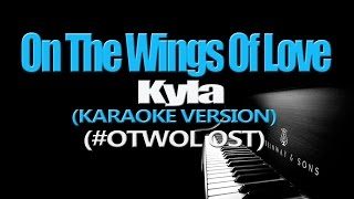 ON THE WINGS OF LOVE - Kyla (KARAOKE VERSION) (#OTWOL OST)