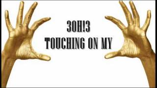 3OH!3 - Touching On My