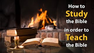 How to study the bible to teach the bible