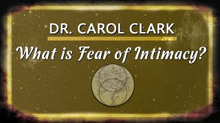 What is Fear of Intimacy? with Dr. Carol Clark