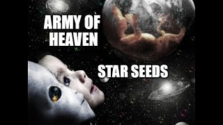 Army of Heaven - Star Seeds - Reincarnation To Save The World - Illuminati Secret Revealed!