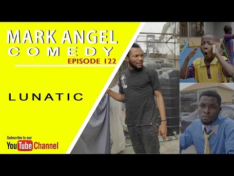 Mark Angel Comedy - Lunatic (Episode 122) [Starr. Emmanuella, Denilson Igwe & Mark Angel]
