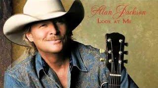 Look at me  -  Alan Jackson
