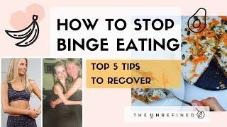 How to Stop Binge Eating! My Top 5 Tips