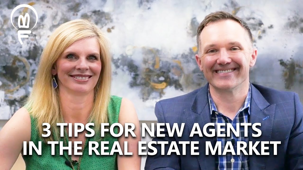 3 Tips for New Agents in the Real Estate Market