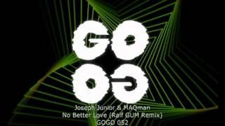 Joseph Junior & MAQman   No Better Love (Ralf GUM Remix)   GOGO 052