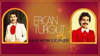 Ercan Turgut / Anar Mıyım O Günleri