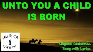 Unto You A Child Is Born | Original Christmas Song with lyrics
