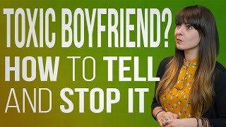 Toxic Boyfriend? How To Tell & How To Stop It