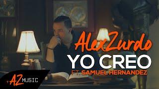 Yo Creo - Alex Zurdo feat. Samuel Hernandez (Video)