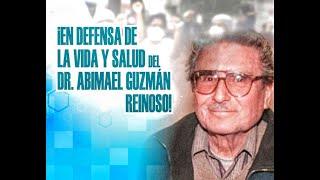 PELIGRA LA SALUD Y LA VIDA DEL DR. ABIMAEL GUZMÁN REINOSO