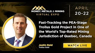 Fast-Tracking the PEA-Stage Troilus Gold Project in One of the World's Top-Rated Mining Jurisdiction of Quebec, Canada