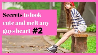 Secrets to look cute and melt any guys heart #2.