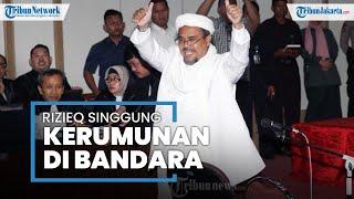 Rizieq Shihab kembali Singgung Kerumunan di Bandara Soekarno-Hatta yang Tidak Diproses Hukum