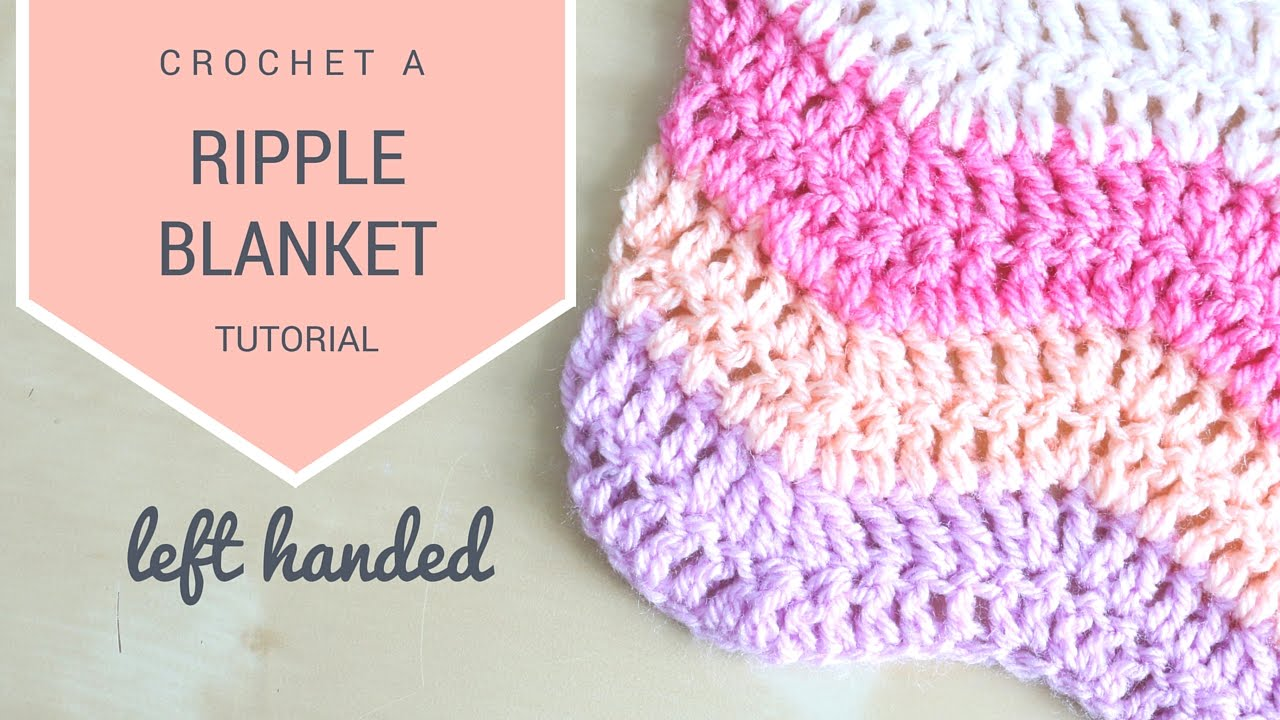Crocheting Instructions For Left Handers : LEFT HANDED CROCHET: How to crochet the Ripple blanket Bella Coco