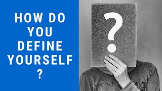 How Do You Define Yourself? And Why Is It Important?