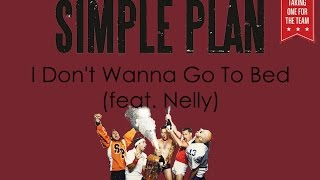 Simple Plan featuring Nelly  - I Don't Wanna Go To Bed Lyrics